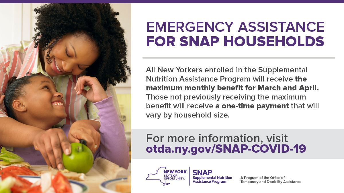 All New Yorkers enrolled in SNAP will receive the maximum monthly benefit for March and April. Visit